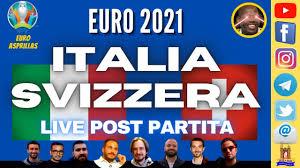 ITALIA - SVIZZERA ! LIVE POST PARTITA - #Euro2021 - YouTube