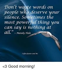 Good Morning Hobbit Quote Best Of Don't Waste Words On Veople Who Deserve Vour Silence Sometimes The