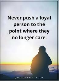 Quotes About Loyalty And Betrayal Gorgeous Betrayal Quotes Never Push A Loyal Person To The Point Where They No