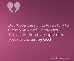 Love Story Quotes Impressive Don't Compare Your Love Story To Those You Watch In Movies They're