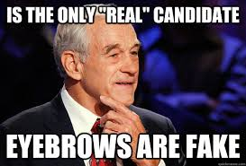 "IS THE ONLY ""REAL"" CANDIDATE EYEBROWS ARE FAKE - Eyebrows - quickmeme via Relatably.com"