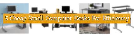 Small desks home 5 Ideas Viagemmundoaforacom Cheap Small Computer Desks For Efficiency Inexpensive Home Office