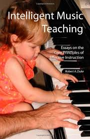 intelligent music teaching essays on the core principles of  intelligent music teaching essays on the core principles of effective instruction robert a duke 9780977113903 com books