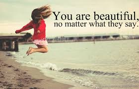 You Are Beautiful No Matter What They Say Quotes Best of You Are Beautiful No Matter What They Say Picture Quotes