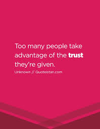 Taking Advantage Quotes Classy Trust Quotes Too Many People Take Advantage Of The Trust They're