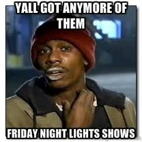 Yall got anymore of them Friday night lights shows - Dave Chapelle ... via Relatably.com