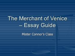 the merchant of venice essay guide the merchant of venice essay guide mister connor s class