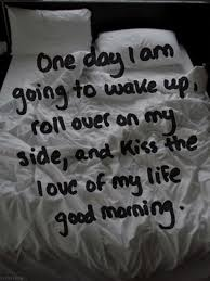 Good Morning Wake Up Love Quotes Best of One Day I Will Wake Up To My Love Good Morning Pictures Photos And