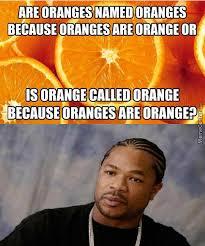 Orange You Glad I Didn't Say Banana by twinkieman911 - Meme Center via Relatably.com