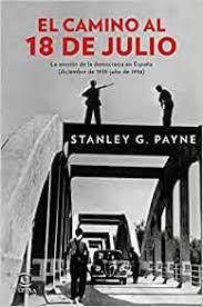 El camino al 18 de julio : la erosión de la democracia en España, diciembre  de 1935 - julio de 1936: Amazon.co.uk: Payne, Stanley G.: 9788467046823:  Books