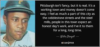 Willie Stargell Quote Pittsburgh Isn't Fancy But It Is Real It's Unique Pittsburgh Quotes