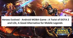 heroes evolved android moba game a twist of dota 2 and lol a
