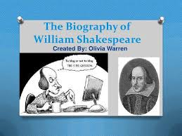 the biography of william shakespeare the biography ofwilliam shakespeare created by olivia warren