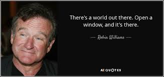 Window Quotes Robin Williams quote There's a world out there Open a window and 57