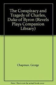 The Conspiracy and Tragedy of Charles, Duke of Byron: Chapman, George,  Margeson, John: Amazon.sg: Books