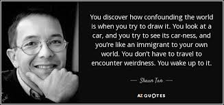 Tan Quotes Cool TOP 48 QUOTES BY SHAUN TAN AZ Quotes
