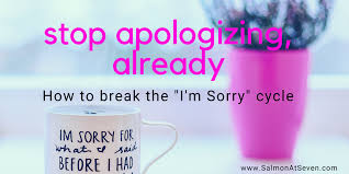 stop apologizing already how to break the i m sorry cycle