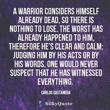 Carlos Castaneda Quotes A Warrior Considers Himself Already Dead Fascinating Quote For The Dead