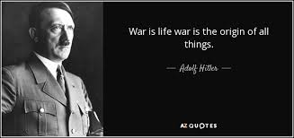 Quotes On War Gorgeous Adolf Hitler Quote War Is Life War Is The Origin Of All