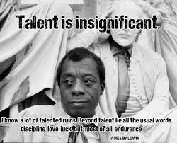 Talent Is Insignificant James Baldwin Live By Quotes