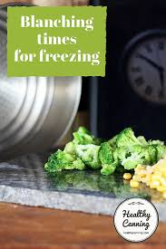 Blanching Times For Freezing Vegetables Healthy Canning