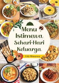 Atau anda bisa berkreasi menggunakan bahan yang ada. Jual Buku Menu Istimewa Sehari Hari Keluarga Oleh Lily Minarosa Gramedia Digital Indonesia