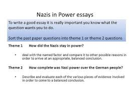 nazis in power essays theme how did the nazis stay in power nazis in power essays to write a good essay it is really important you know what