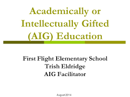 1 academically or intellectually gifted aig education first flight elementary trish eldridge aig facilitator august 2016