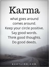 Do Good Quotes Amazing Karma Quotes Karma What Goes Around Comes Around Keep Your Circle