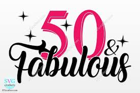 For commercial and personal projects. 50th Birthday 50 And Fabulous Graphic By Svgcrafters Creative Fabrica