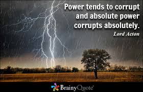best power quotes and sayings power tends to corrupt and absolute power corrupts absolutely lord acton