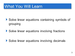 what you will learn solve linear equations containing symbols of grouping solve linear equations involving