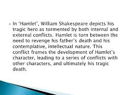 critical essay technique  respond to the task out simply  in hamlet william shakespeare depicts his tragic hero as tormented by both