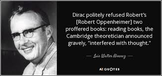 Oppenheimer Quote Awesome Luis Walter Alvarez Quote Dirac Politely Refused Robert's [Robert