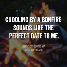 Cuddling By A Bonfire Sounds Like The Perfect Date To Me Oh Yes It