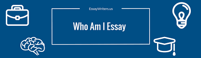 How To Write A Who Am I Essay Example And Tips Essaywriters Us