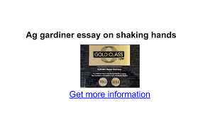 ag gardiner essay on shaking hands google docs