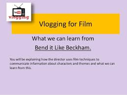 vlogging for film bend it like beckham vlogging for film what we can learn from bend it like beckham