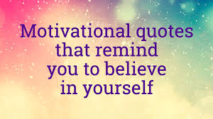 Believe In Yourself Quotes Interesting Motivational Quotes That Remind You To Believe In Yourself