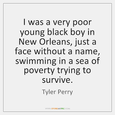 I Was A Very Poor Young Black Boy In New Orleans Just StoreMyPic Interesting Poor Boy Quotes
