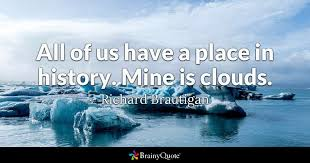 Cloud Quotes 45 Amazing All Of Us Have A Place In History Mine Is Clouds Richard