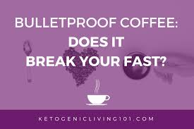 Coffee in moderation is certainly ok to have even within the fasting windows. Does Bulletproof Coffee Break Your Fast Ketogenic Living 101