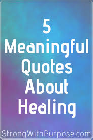 5 Meaningful Quotes About Healing Strong With Purpose