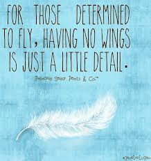 Flying Quotes Amazing Those Determined To Fly Quote Via WwwFacebook