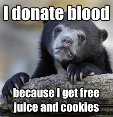 I donate blood because I get free juice and cookies - Confession ... via Relatably.com