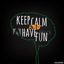Keep Calm And Have Fun Motivation Clever Ideas In The Brain Poster