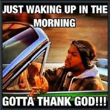 Good Morning Rap Quotes Best of Gangsta Rap Coffee NWA GoodMorning Dope IceCube Quotes