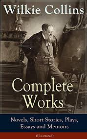 complete works of wilkie collins novels short stories plays  complete works of wilkie collins novels short stories plays essays and memoirs