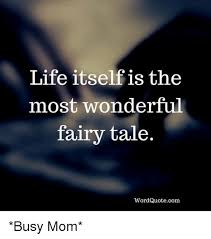 Life Quotecom Awesome Life Itself Is The Most Wonderful Fairy Tale Word Quotecom Busy Mom