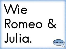 Wie Romeo Julia österreichische Sprüche Und Zitate